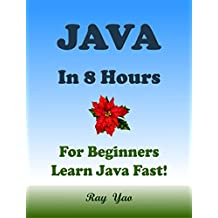 JAVA: For Beginners, In 8 Hours, Learn Coding Fast! Java Programming Language Crash Course, Java Quick Start Guide, A Tutorial Book with Hands-On Projects In Easy Steps! An Ultimate Beginner's Guide!