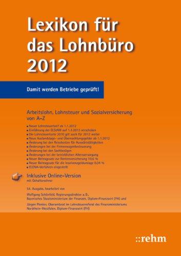 Lexikon für das Lohnbüro 2012: Arbeitslohn, Lohnsteuer und Sozialversicherung von A-Z