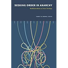 Seeking Order in Anarchy: Multilateralism as State Strategy