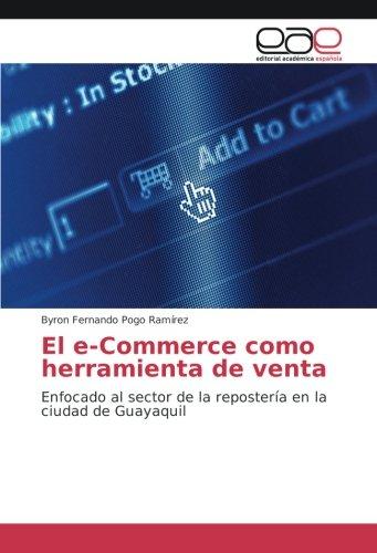 El e-Commerce como herramienta de venta: Enfocado al sector de la repostería en la ciudad de Guayaquil (Spanish Edition)