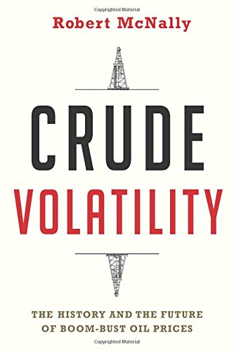 Crude Volatility  The History And The Future Of Boom Bust Oil Prices  Center On Global Energy Policy Series