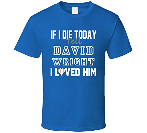FanTstore If I Die Tell David Wright I Loved Him New York Baseball T Shirt S Royal Blue