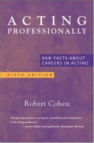 Acting Professionally: Raw Facts About Careers in Acting -