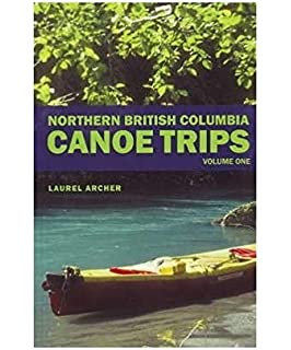 Canoe Trips British Columbia: Essential Guidebook for Novice and