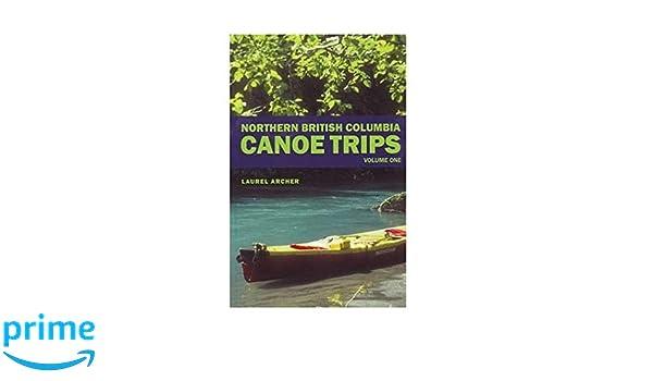 northern british columbia canoe trips volume one