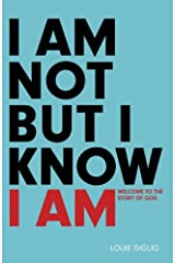 I Am Not But I Know I Am: Welcome to the Story of God Kindle Edition