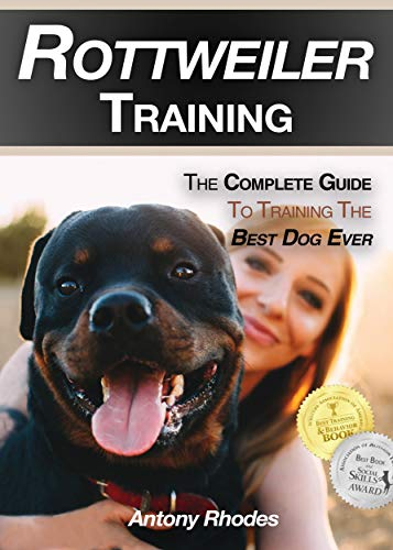 Rottweiler Training: The Complete Guide To Training the Best Dog Ever by [Rhodes, Antony]