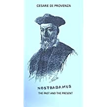 NOSTRADAMUS THE PAST AND THE PRESENT