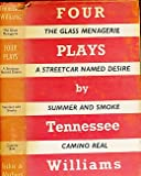 Four Plays by Tennessee Williams. The Glass Menagerie + A Streetcar Named Desire + Summer and Smoke + Camino Real
