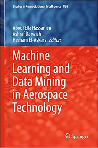 Machine Learning and Data Mining in Aerospace Technology (Studies in Computational Intelligence Book 836)