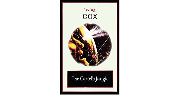 Amazon.com: The Cartels Jungle eBook: Irving Cox: Kindle Store