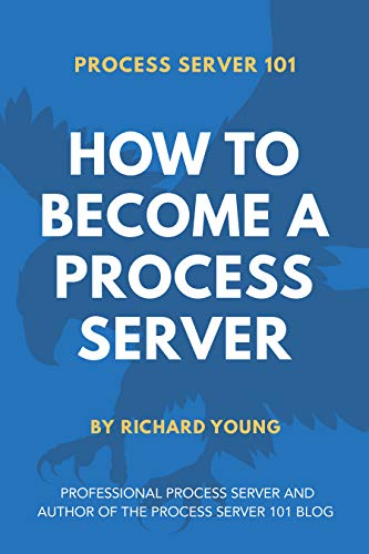 Process Server 101: How to Become a Process Server by [Young, Richard]