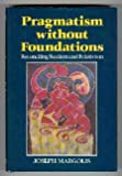 Pragmatism Without Foundations, Joseph Margolis, 063115034X