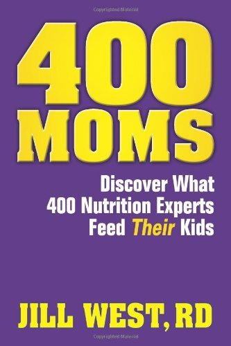 400 Moms... Discover What 400 Nutrition Experts Feed Their Kids by Jill West - Mall 400 West The
