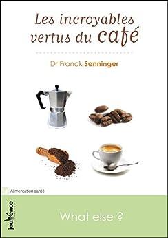 Les incroyables vertus du café (Les maxi pratiques t. 94) (French Edition) by [Senninger, Franck]