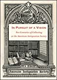 In Pursuit of a Vision : Two Centuries of Collecting at the American Antiquarian Society, , 192954569X