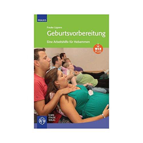 Geburtsvorbereitung: Eine Arbeitshilfe für Hebammen