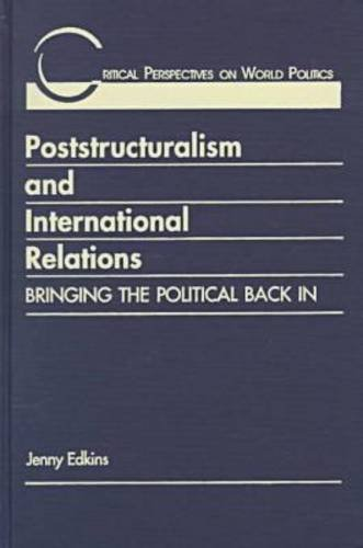 Poststructuralism & International Relations: Bringing the Political Back in (Critical Perspectives on World Politics