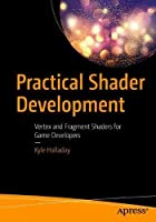 Practical Shader Development: Vertex and Fragment Shaders for Game Developers Front Cover
