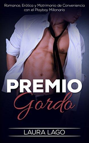 Premio Gordo: Romance, Erótica y Matrimonio de Conveniencia con el Playboy Millonario (Novela Romá