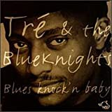Blues Knock'n Baby by Tre & Blue Knights (1997-07-01)