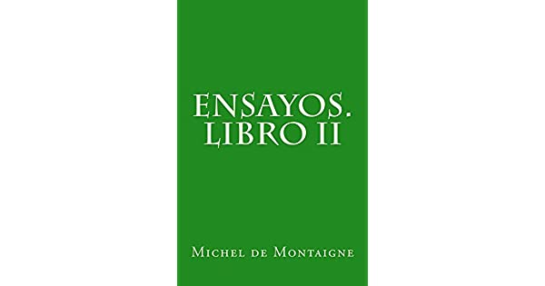 Ensayos. Libro II (Spanish Edition) eBook: Michel de Montaigne, Constantino Román y Salamero: Amazon.com.br: Loja Kindle