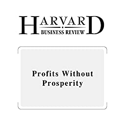 Profits Without Prosperity (Harvard Business Review)