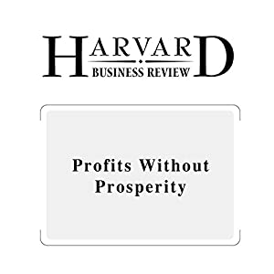 Profits Without Prosperity (Harvard Business Review) Periodical