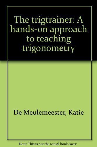 The TrigTrainer: A Hands-On Approach to Teaching Trigonometry by De Meulemeester, Katie (1993) Paperback