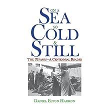 On a Sea So Cold & Still: The Titanic—A Centennial Reader