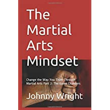 The Martial Arts Mindset: Change the Way You Think Through Martial Arts Part 2: The Game Changers (Martial Arts Brain Training)
