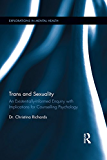Trans and Sexuality: An existentially-informed enquiry with implications for counselling psychology (Explorations in Mental Health)