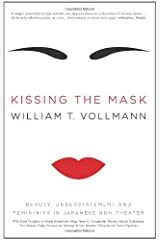 Kissing the Mask: Beauty, Understatement and Femininity in Japanese Noh Theater, with Some Thoughts on Muses (Especially Helga Testorf), Transgender Women, ... Geishas, Valkyries and Venus Figurines Kindle Edition
