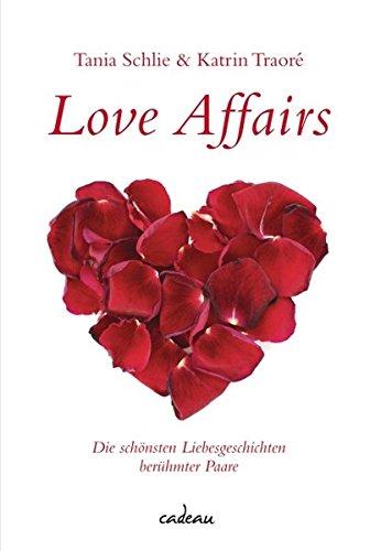 Love affairs: Die schönsten Geschichten berühmter Paare (cadeau)