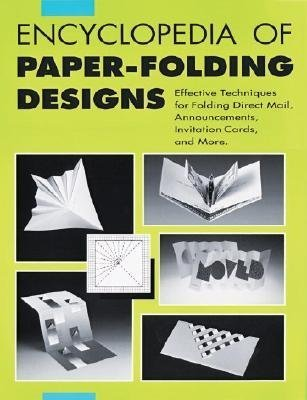Encyclopedia of Paper - Folding Designs: Effective Technique for Folding Direct Mails, Announcements, Invitation Cards, And More