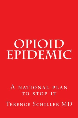 Opioid Epidemic: A national plan to stop it (Dreamland The True Tale Of Americas Opiate Epidemic)