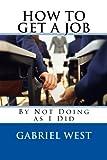 img - for HOW TO GET A JOB (By Not Doing as I Did) book / textbook / text book