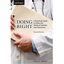 Doing Right: A Practical Guide to Ethics for Medical Trainees and Physicians: Written by Philip C. Hebert, 2008 Edition, (2nd Edition) Publisher: Oxford University Press [Paperback]