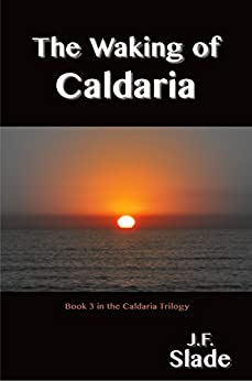 The Waking of Caldaria (The Caldaria Trilogy Book 3) by [Slade, J.F.]