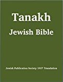 Tanakh (Tanach) Jewish Bible (1917 Jewish Publication Society Translation) (English Edition)