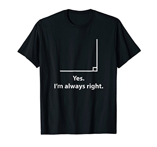 Yes Im Always Right Angle Funny Math Teacher