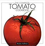 The Complete Tomato Cookbook, Mabel Hoffman, 1557880972