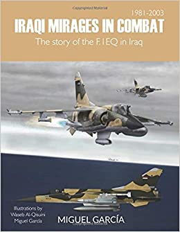 Iraqi Mirages In Combat: The story of the F.1EQ in Iraq: Amazon.es ...