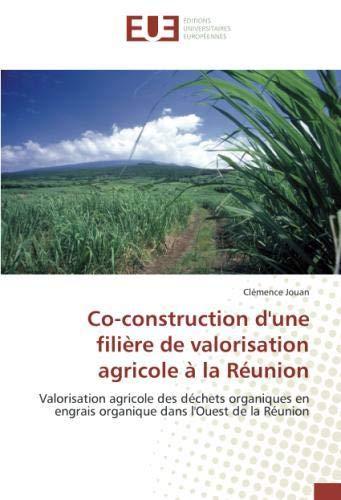 Read Online Co-construction d'une filière de valorisation agricole à la Réunion: Valorisation agricole des déchets organiques en engrais organique dans l'Ouest de la Réunion (French Edition) ebook