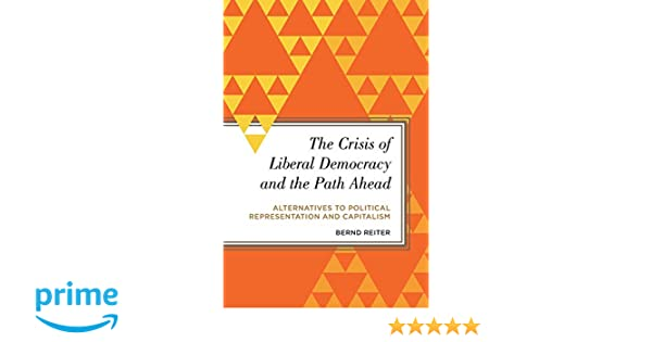 The Crisis of Liberal Democracy and the Path Ahead (Radical Subjects in International Politics)