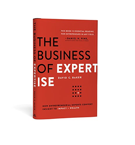 Pdf Free Download The Business Of Expertise How Entrepreneurial Experts Convert Insight To Impact Wealth Original Epub By David C Baker Kjsgdsgyud76tdsgjhds