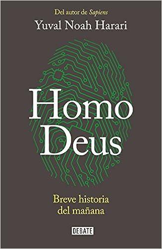 Homo Deus breve historia del mañana, de YUVAL NOAH HARARI