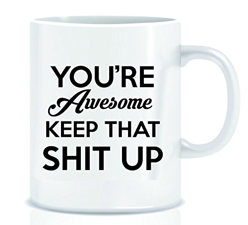 YOU'RE AWESOME KEEP THAT SHIT UP - Funny Coffee Mug with Quote - Mug Gift in Decorative Blue Ribbon Box - 11 oz - Gifts for Family, Friends, Coworkers - Both Sides Printed (Mugs Coffee Decorative)