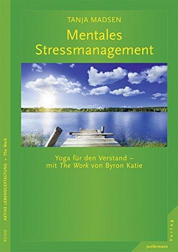 Mentales Stressmanagement. Yoga für den Verstand - mit The Work von Byron Katie