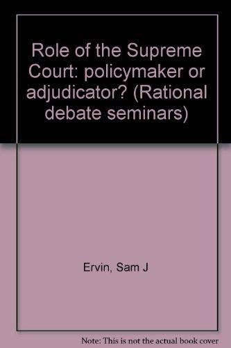 Role of the Supreme Court: Policymaker or Adjudicator?